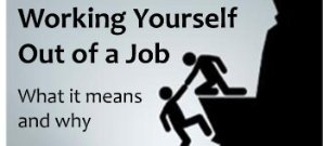 working yourself out of a job